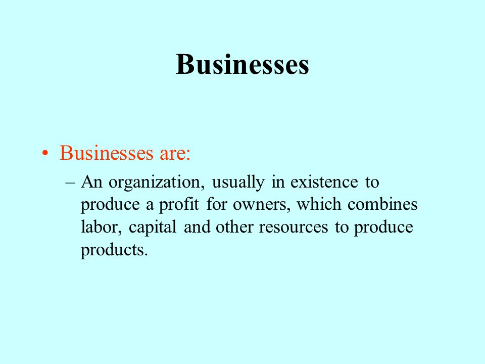 Businesses Businesses are: