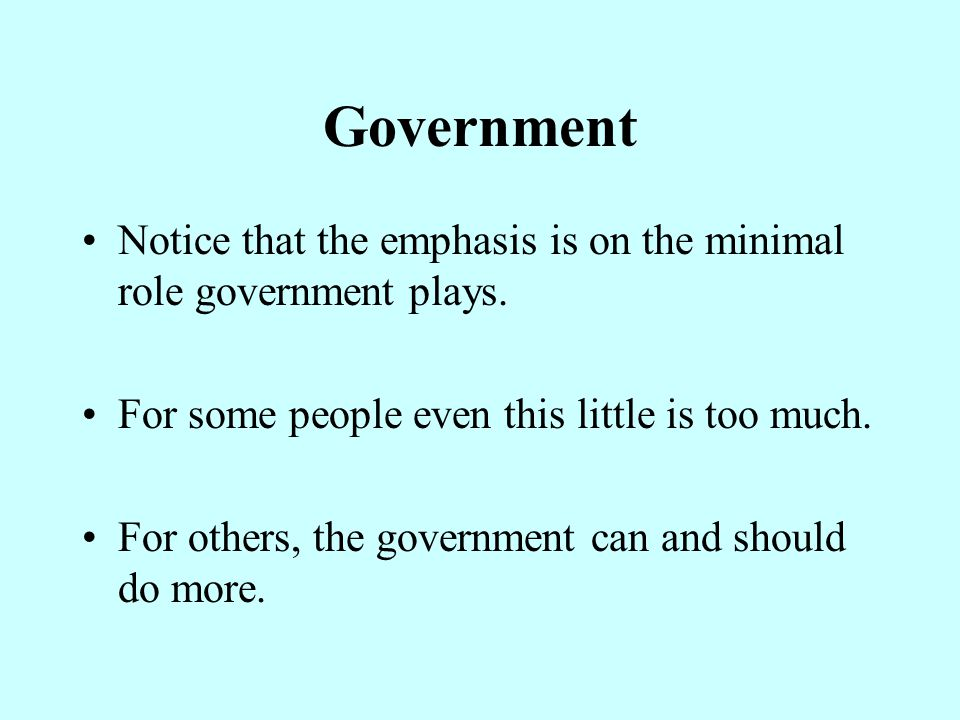 Government Notice that the emphasis is on the minimal role government plays. For some people even this little is too much.