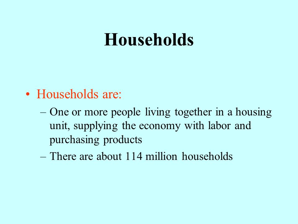 Households Households are:
