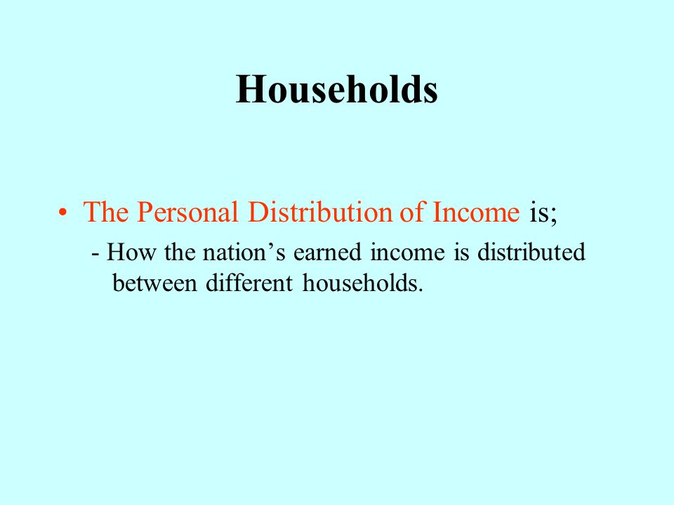 Households The Personal Distribution of Income is;