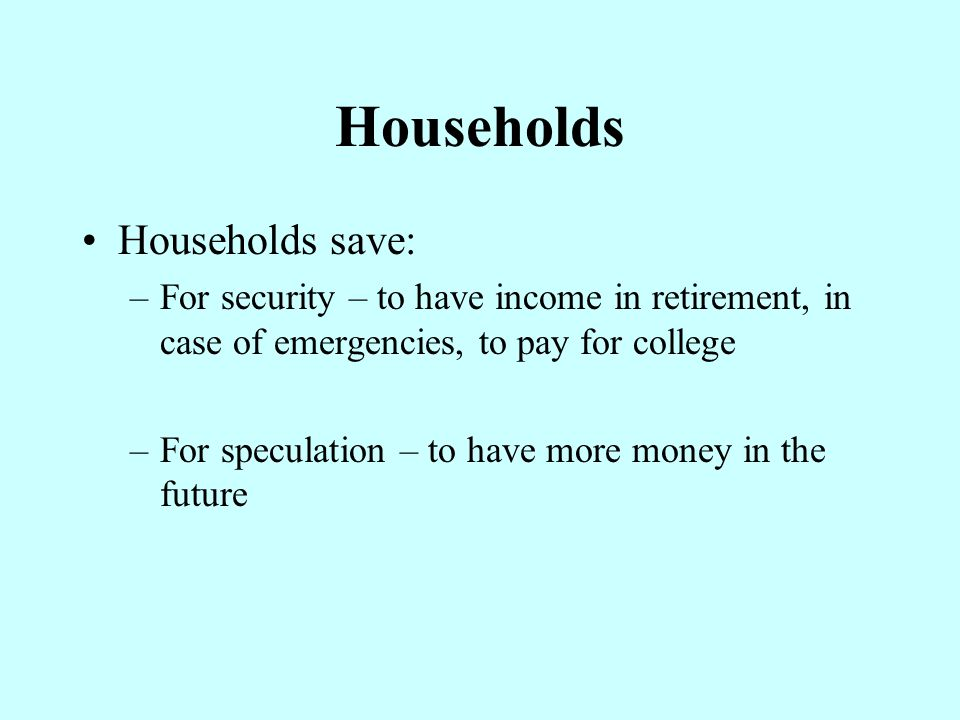 Households Households save:
