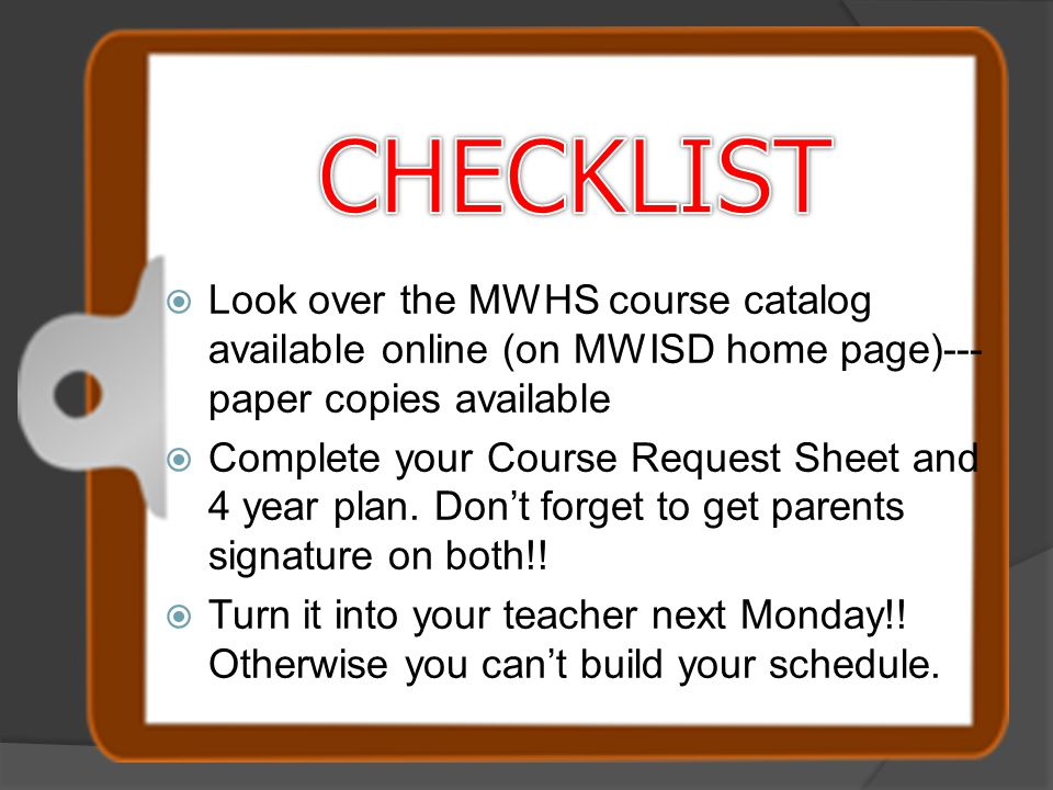 CHECKLIST Look over the MWHS course catalog available online (on MWISD home page)--- paper copies available.