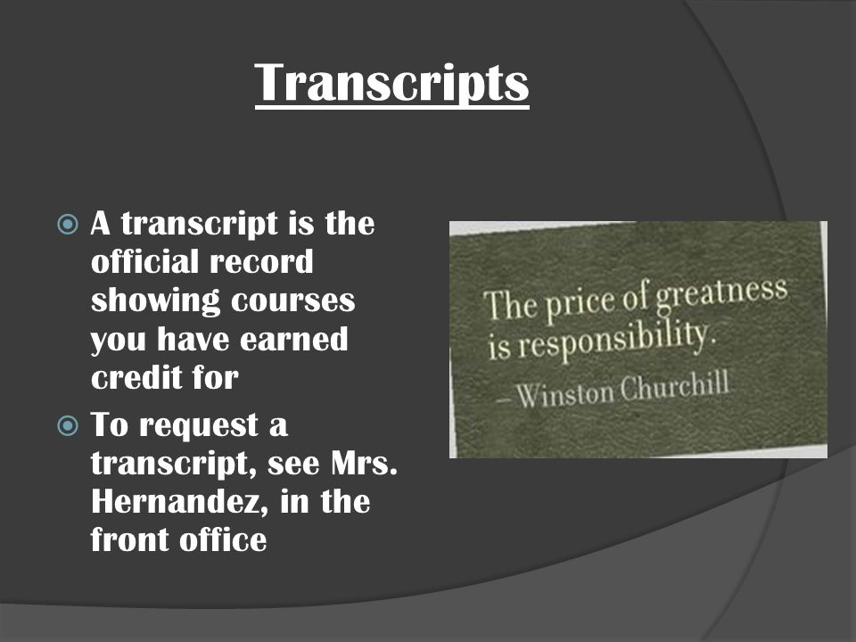 Transcripts A transcript is the official record showing courses you have earned credit for.