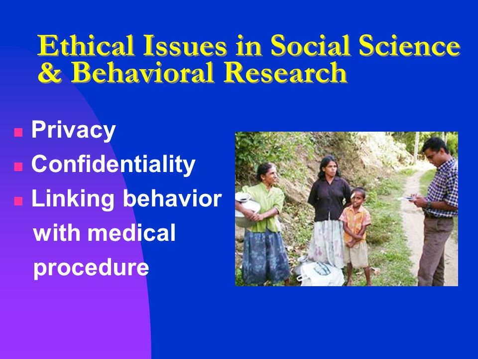 ethical issues in social research Ethical principles of research in the humanities and social and behavioural  sciences and proposals for  if no organs exist to deal with ethical issues, ethics.