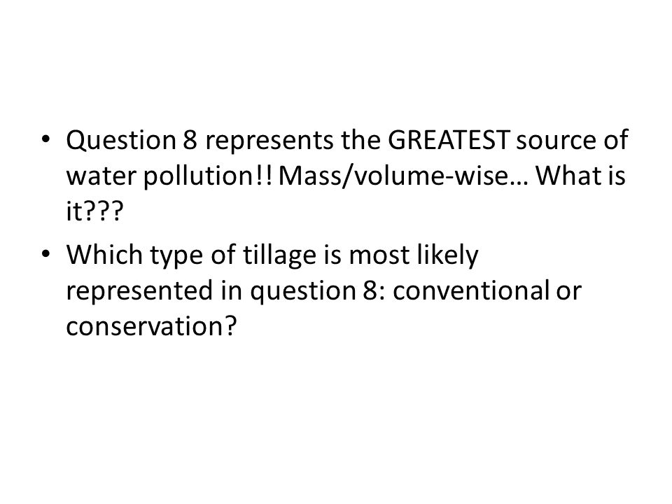 Question 8 represents the GREATEST source of water pollution