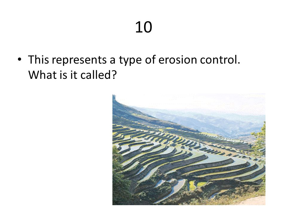 10 This represents a type of erosion control. What is it called