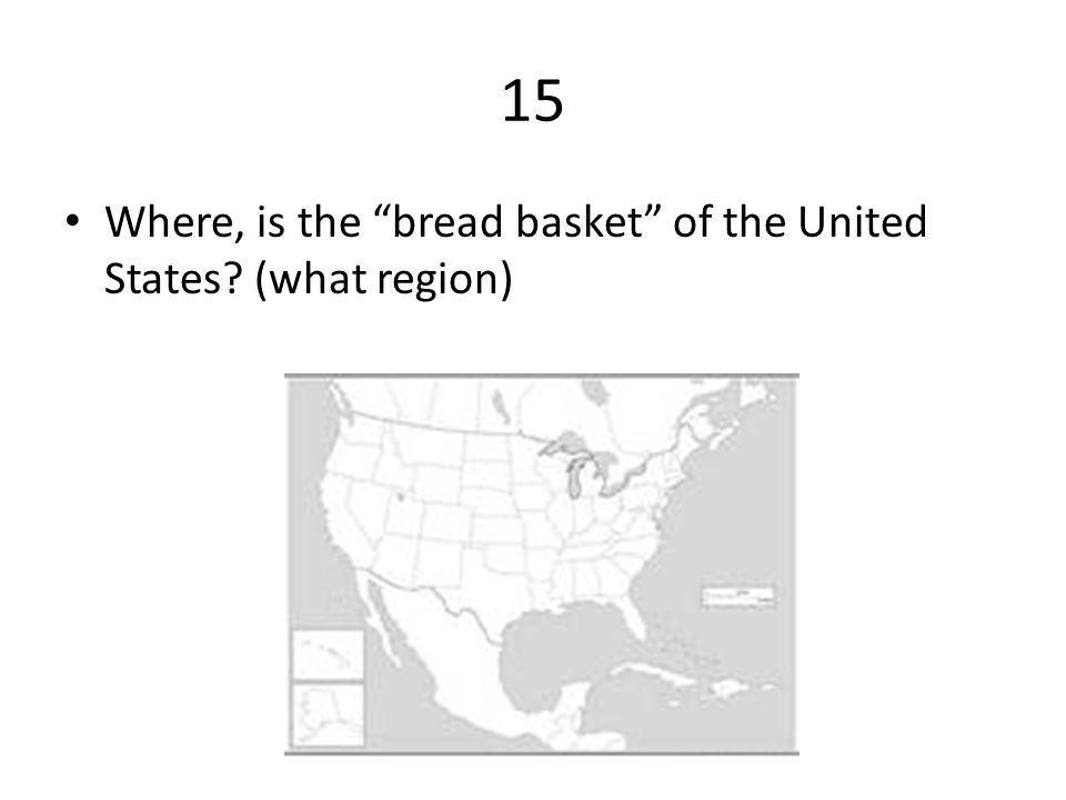 15 Where, is the bread basket of the United States (what region)