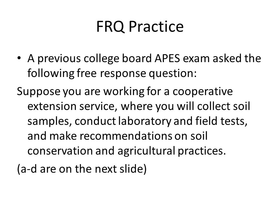 FRQ Practice A previous college board APES exam asked the following free response question: