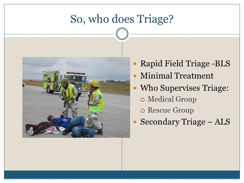 So, who does Triage Rapid Field Triage -BLS Minimal Treatment
