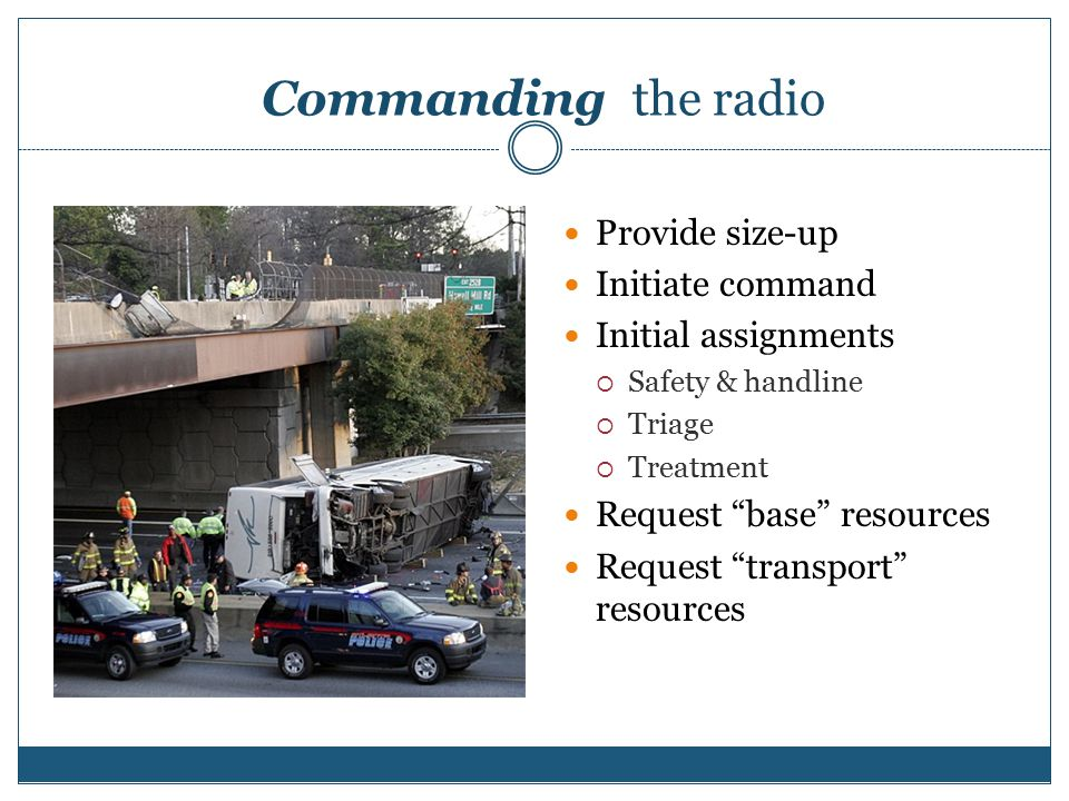 Commanding the radio Provide size-up Initiate command