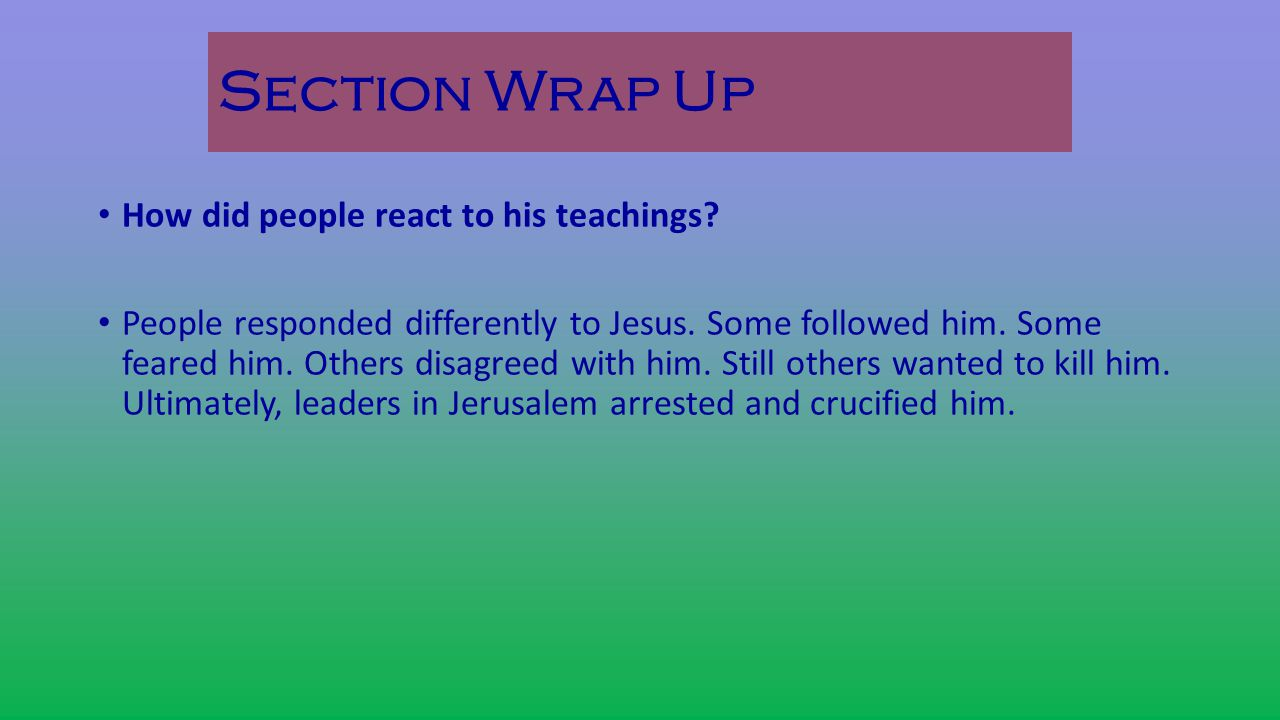 Section Wrap Up How did people react to his teachings