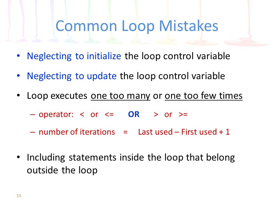 Common Loop Mistakes Neglecting to initialize the loop control variable. Neglecting to update the loop control variable.