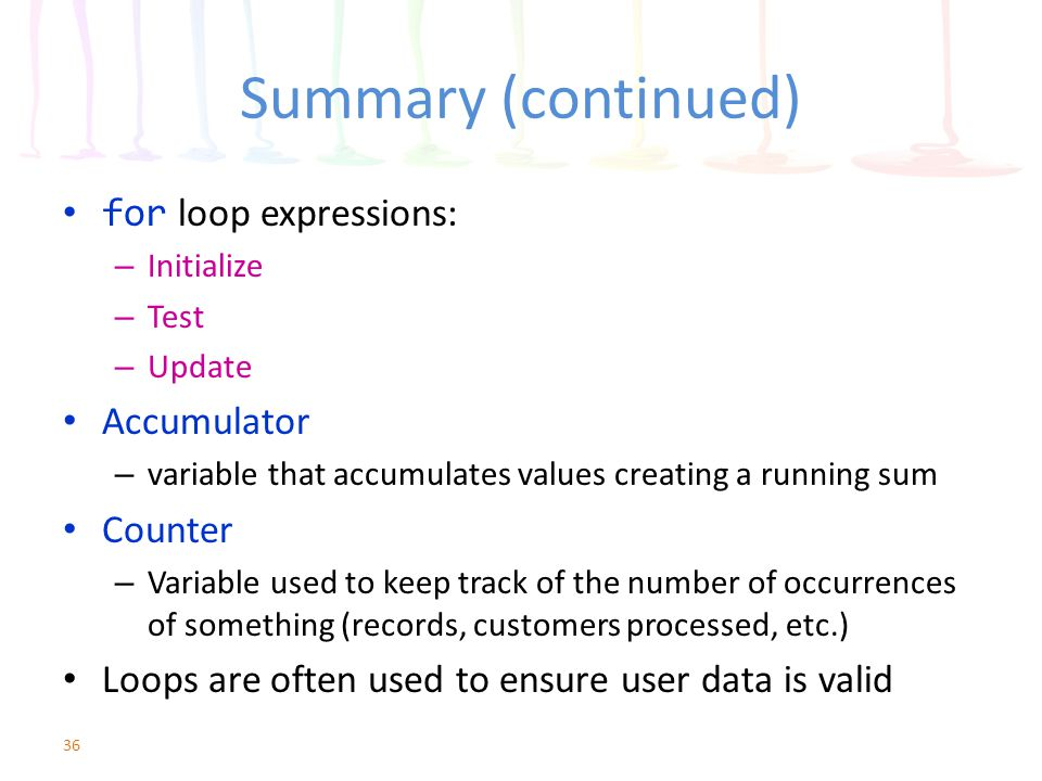 Summary (continued) for loop expressions: Accumulator Counter