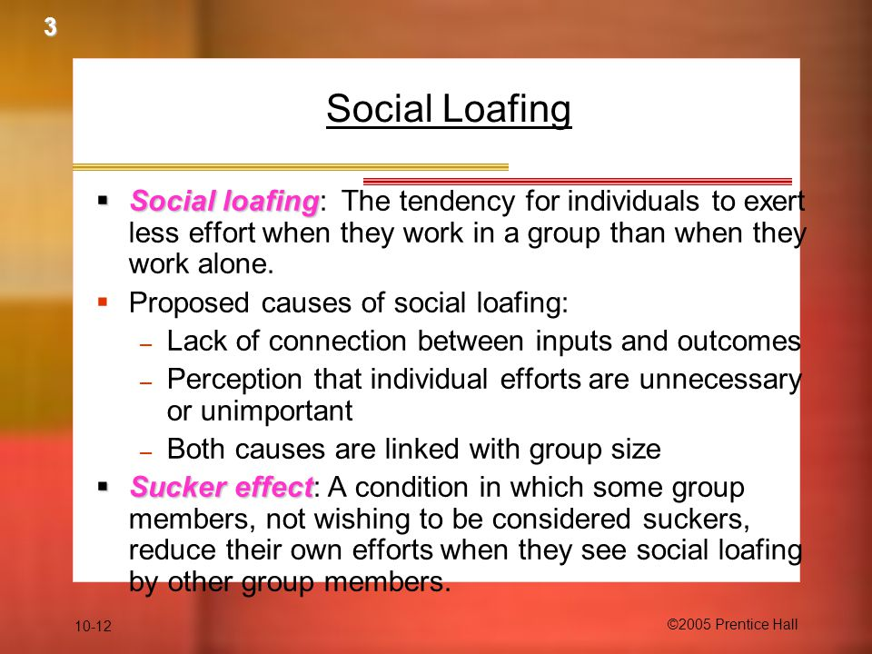 3 Social Loafing. Social loafing: The tendency for individuals to exert less effort when they work in a group than when they work alone.