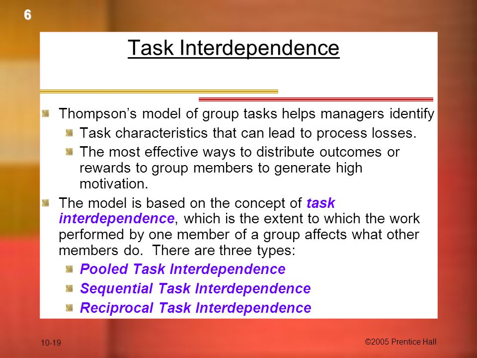 6 Task Interdependence. Thompson's model of group tasks helps managers identify. Task characteristics that can lead to process losses.