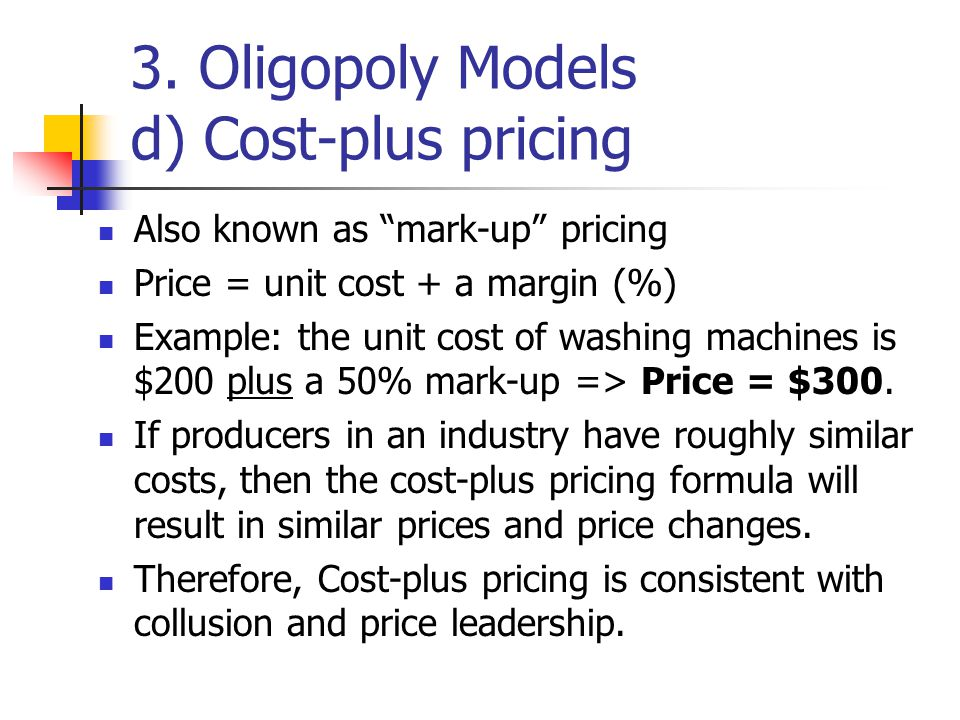 3. Oligopoly Models d) Cost-plus pricing
