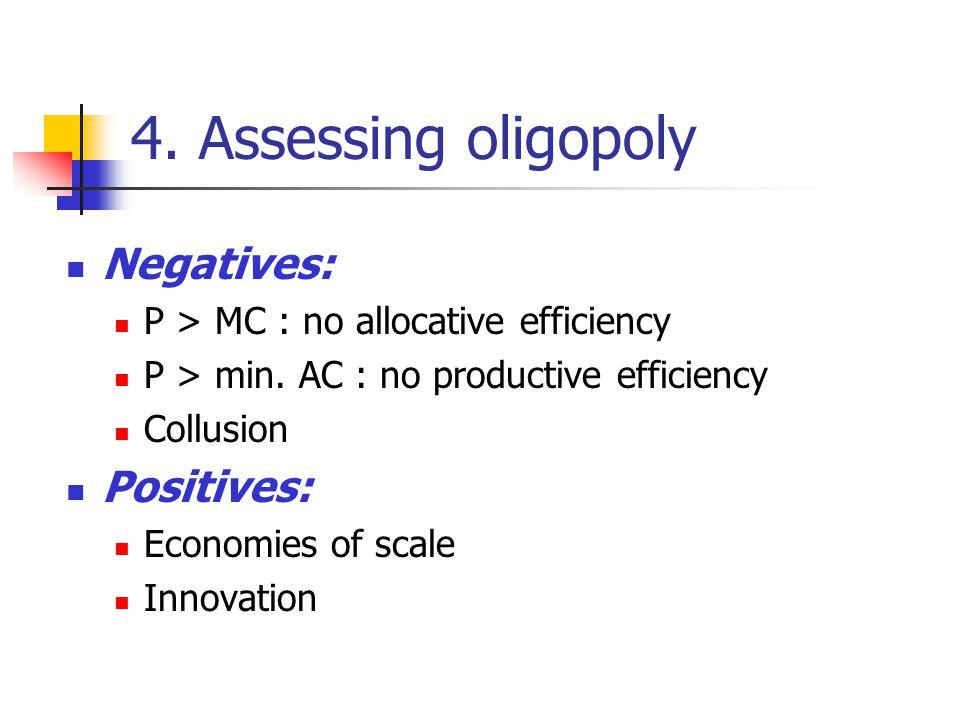 4. Assessing oligopoly Negatives: Positives: