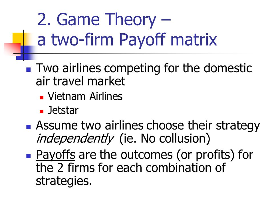 2. Game Theory – a two-firm Payoff matrix