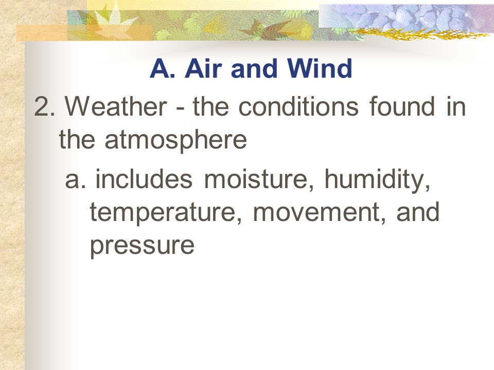 A. Air and Wind 2. Weather - the conditions found in the atmosphere.