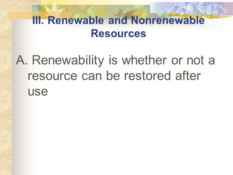 III. Renewable and Nonrenewable Resources