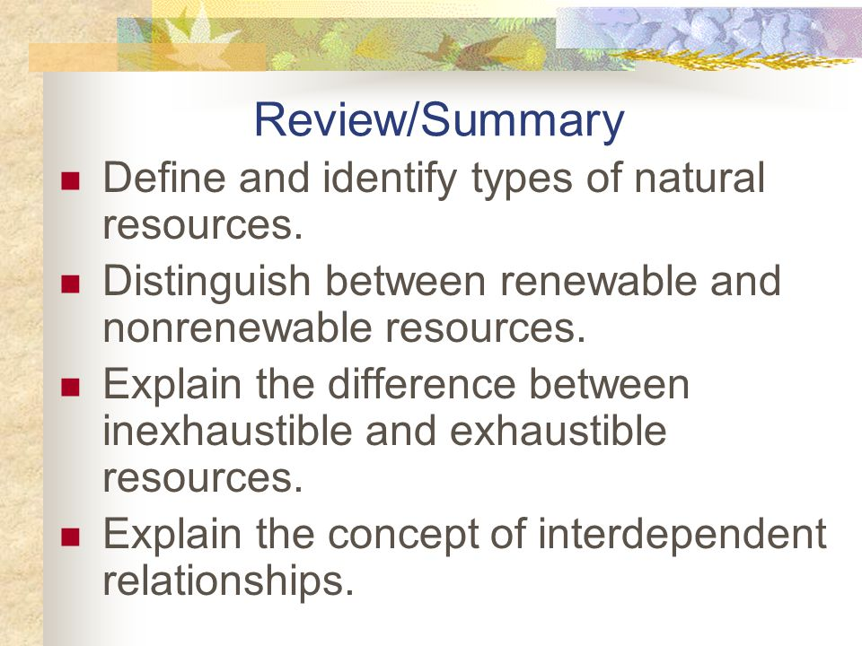 Review/Summary Define and identify types of natural resources.