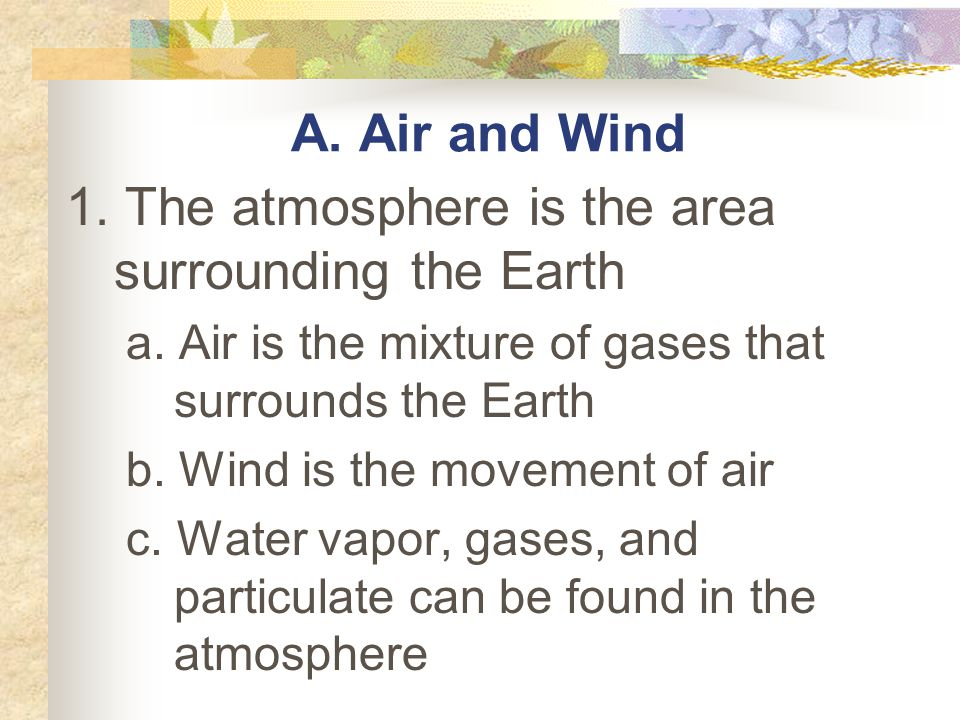 1. The atmosphere is the area surrounding the Earth