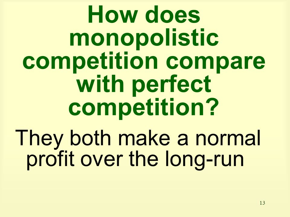 How does monopolistic competition compare with perfect competition