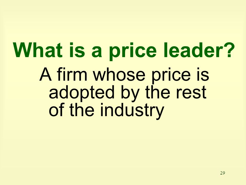 What is a price leader A firm whose price is adopted by the rest of the industry
