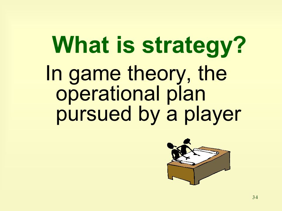 What is strategy In game theory, the operational plan pursued by a player