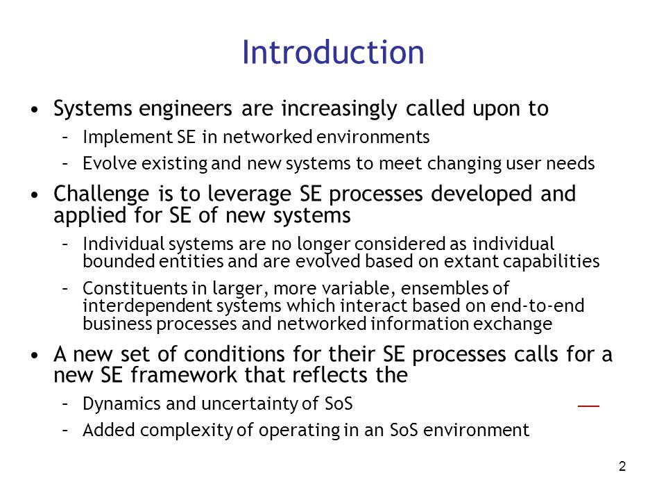 2 Introduction Systems engineers are increasingly called upon to. Implement SE ...
