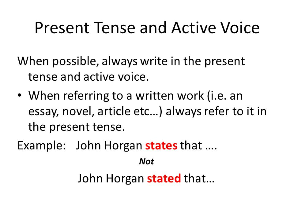 formal essay - present tense I am writing a research paper that discusses both early and modern writings on a subject i have read that i am supposed to use the present tense when writing.