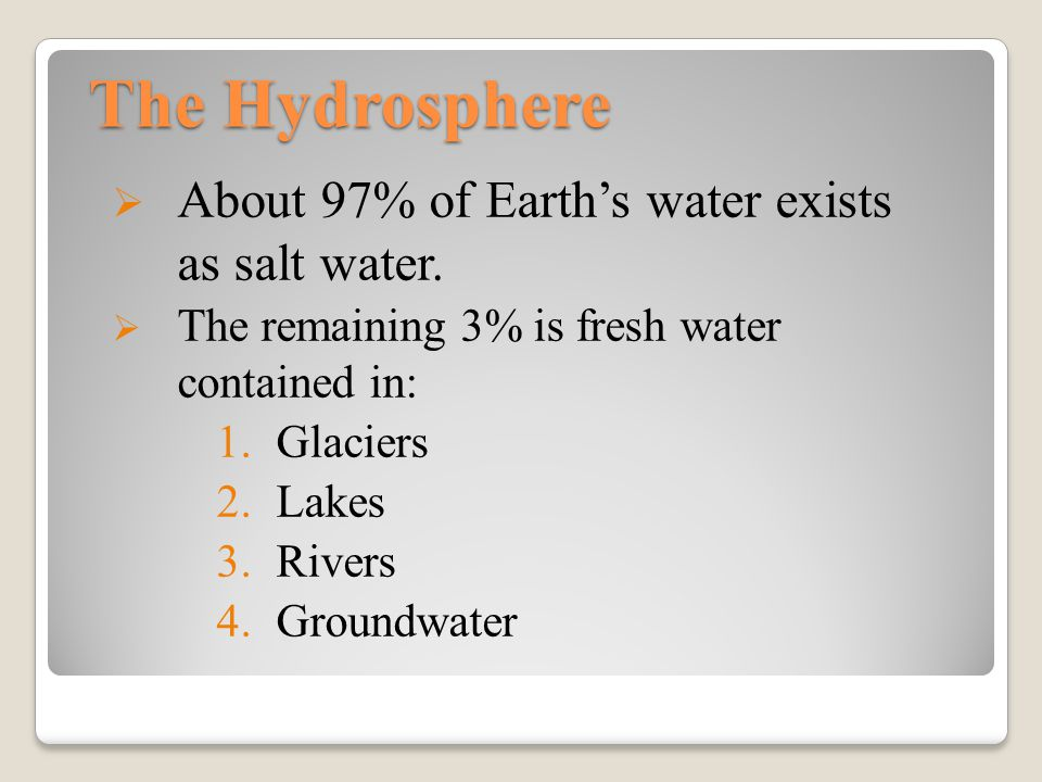 The Hydrosphere About 97% of Earth's water exists as salt water.