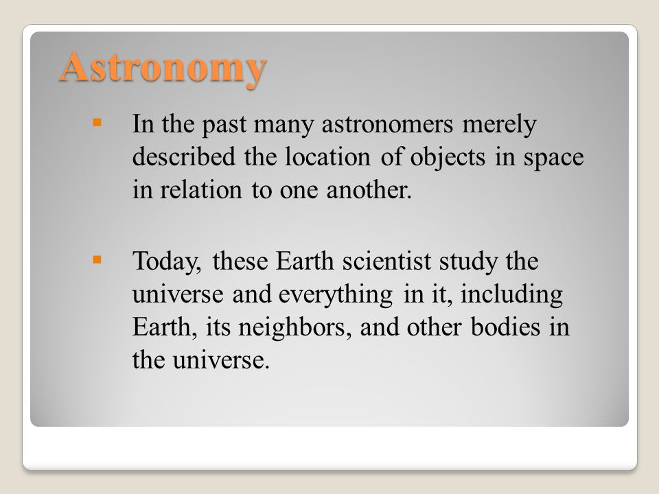 Astronomy In the past many astronomers merely described the location of objects in space in relation to one another.
