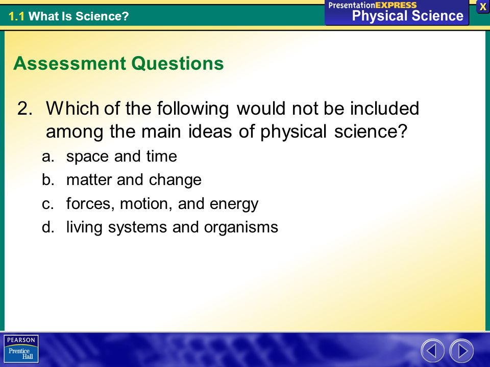 Assessment Questions Which of the following would not be included among the main ideas of physical science