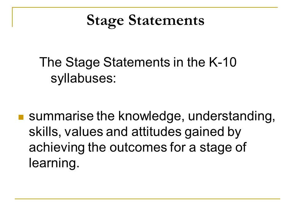 Stage Statements The Stage Statements in the K-10 syllabuses: