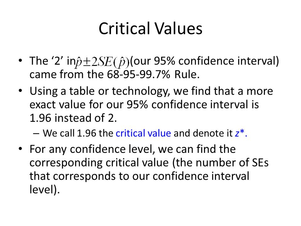 Critical Values The '2' in (our 95% confidence interval) came from the % Rule.