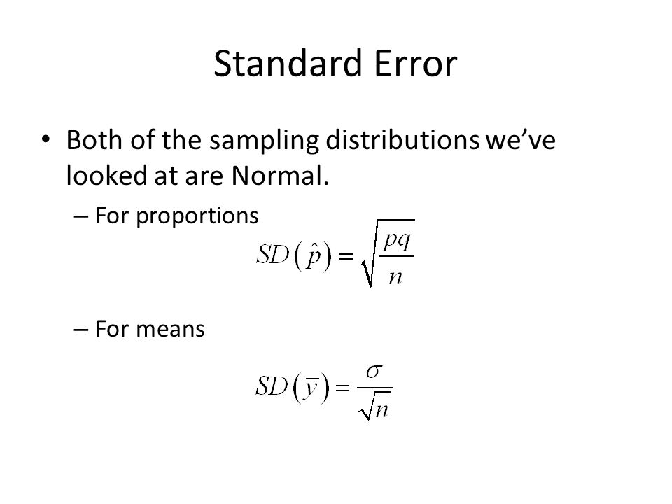 Standard Error Both of the sampling distributions we've looked at are Normal.