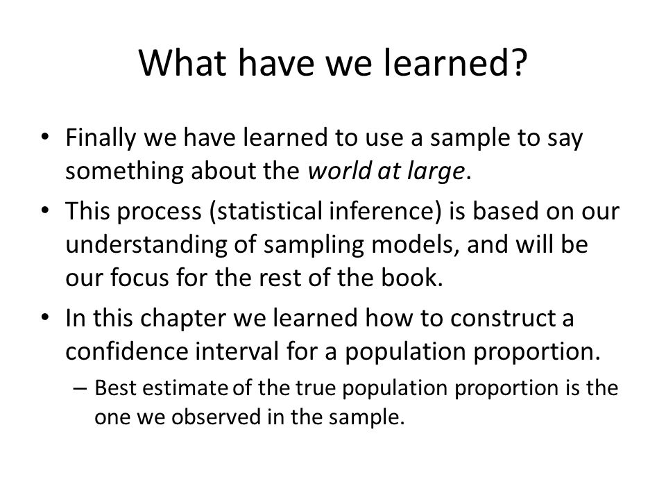 What have we learned Finally we have learned to use a sample to say something about the world at large.