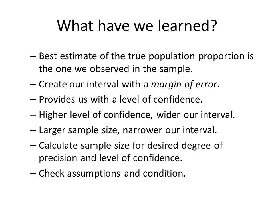 What have we learned Best estimate of the true population proportion is the one we observed in the sample.
