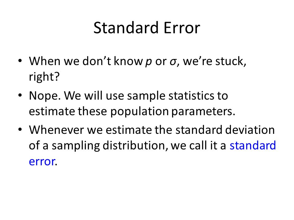 Standard Error When we don't know p or σ, we're stuck, right
