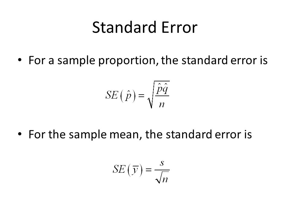 Standard Error For a sample proportion, the standard error is