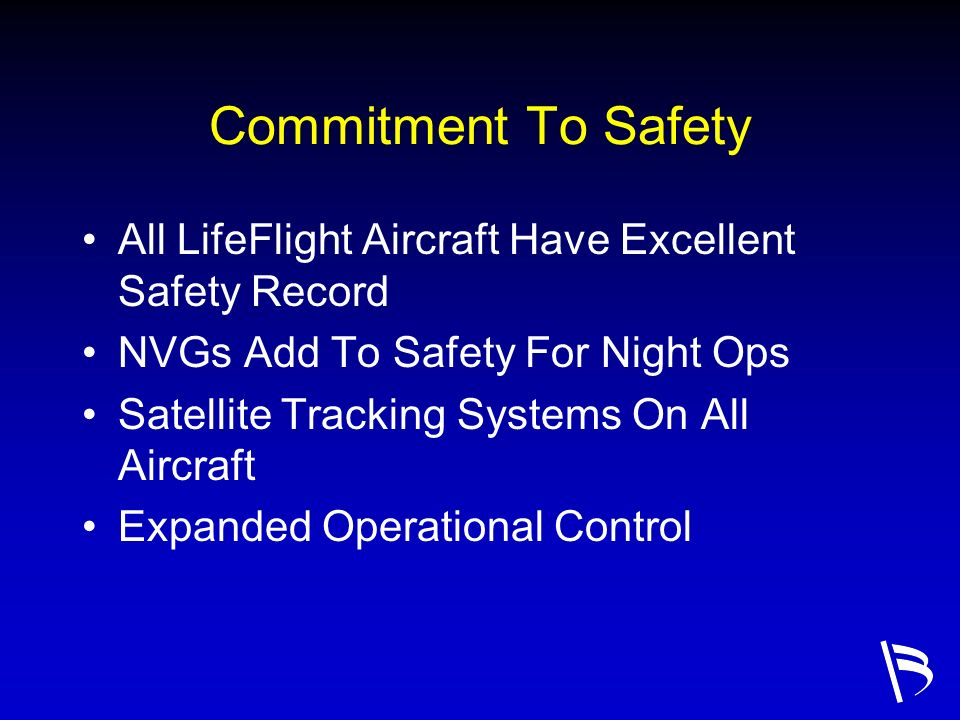Commitment To Safety All LifeFlight Aircraft Have Excellent Safety Record. NVGs Add To Safety For Night Ops.