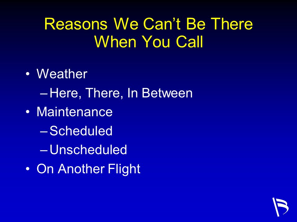 Reasons We Can't Be There When You Call