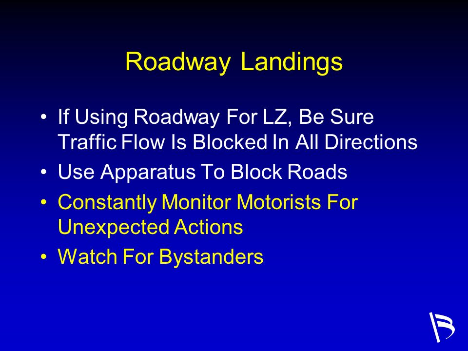 Roadway Landings If Using Roadway For LZ, Be Sure Traffic Flow Is Blocked In All Directions. Use Apparatus To Block Roads.