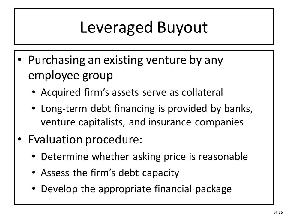 Leveraged Buyout Purchasing an existing venture by any employee group