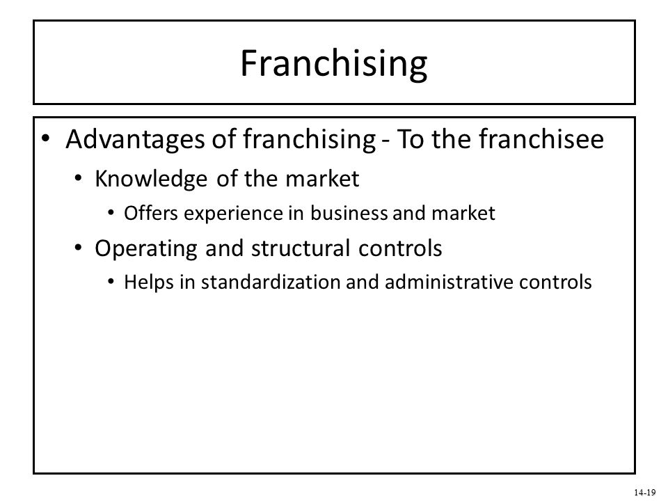 Franchising Advantages of franchising - To the franchisee