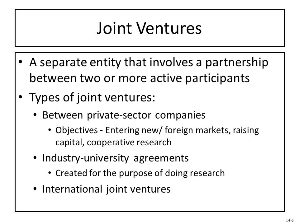 Joint Ventures A separate entity that involves a partnership between two or more active participants.