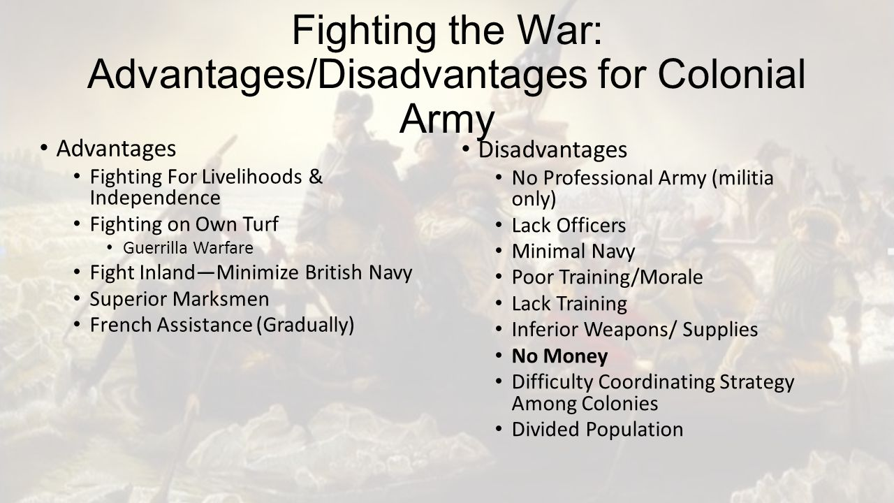 the advantages and disadvantages of the two armies in the american revolution Colonies dealt with smallpox in two different ways: quarantine and inoculation   inconveniences and some disadvantages, but yet i trust in its consequences will   would learn of the army's temporary weakness and use it to their advantage.