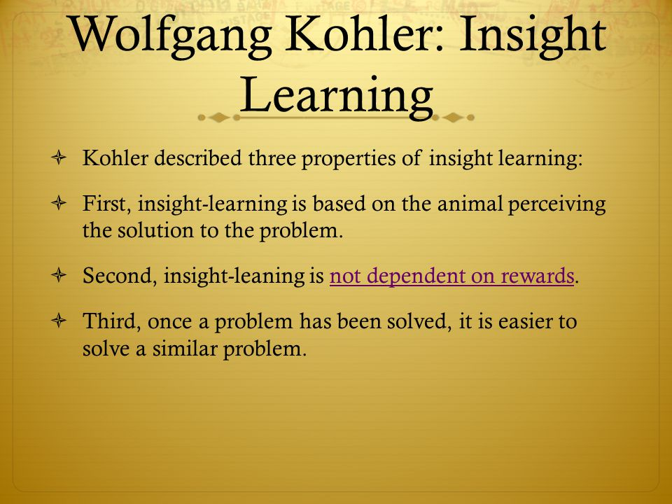 wolfgang kohlers experiment and insight learning Use this interactive quiz and worksheet to find out what you know about wolfgang kohler's insight learning wolfgang kohler and insight learning experiments.