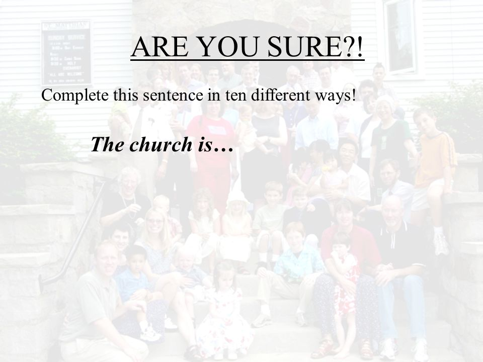 ARE YOU SURE ! The church is…
